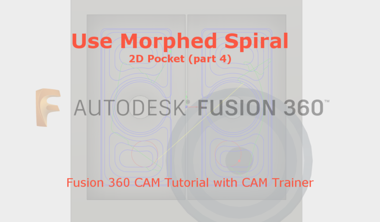 Use Morphed Spiral Machining - Fusion 360 Manufacture